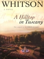 A Hilltop in Tuscany, a Novel by Stephanie Whitson